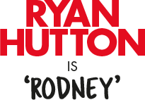 Ryan Hutton is Rodney